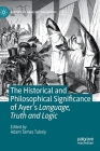 The Historical and Philosophical Significance of Ayer's Language, Truth and Logic (History of Analytic Philosophy) Cover Image