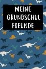 Meine Grundschul Freunde Freundebuch: Das Dinosaurier Freundebuch für Grundschule Junge, Jungs Grundschulfreunde zum eintragen 120 Seiten DIN A5 Cover Image