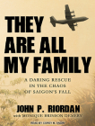 They Are All My Family: A Daring Rescue in the Chaos of Saigon's Fall Cover Image
