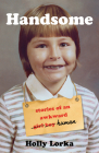 Handsome: Stories of an Awkward Girl Boy Human Cover Image