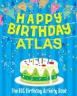 Happy Birthday Atlas - The Big Birthday Activity Book: Personalized Children's Activity Book Cover Image