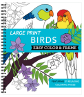 Large Print Easy Color & Frame - Birds (Adult Coloring Book) Cover Image