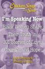 Chicken Soup for the Soul: I'm Speaking Now: Black Women Share Their Truth in 101 Stories of Love, Courage and Hope Cover Image