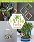 Houseplant Party: Fun projects & growing tips for epic indoor plants Cover Image