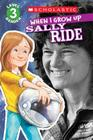 Scholastic Reader Level 3: When I Grow Up: Sally Ride Cover Image
