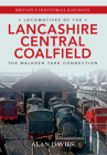 Locomotives of the Lancashire Central Coalfield: The Walkden Yard Connection (Locomotives of the ...) Cover Image