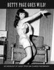 Betty Page Goes Wild!: Classic Fetish & Glamour Photography Cover Image