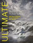 Ultimate Surfing Adventures: 100 Extraordinary Experiences in the Waves (Ultimate Adventures #5) Cover Image