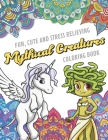 Fun Cute And Stress Relieving Mythical Creatures Coloring Book: Find Relaxation And Mindfulness with Stress Relieving Color Pages Made of Beautiful Bl Cover Image