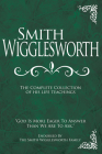Smith Wigglesworth: The Complete Collection of His Life Teachings Cover Image