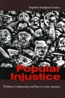 Popular Injustice: Violence, Community, and Law in Latin America Cover Image
