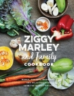 Ziggy Marley and Family Cookbook: Delicious Meals Made with Whole, Organic Ingredients from the Marley Kitchen Cover Image