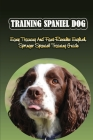 Training Spaniel Dog: Easy Training And Fast Results English Springer Spaniel Training Guide: How To Train A English Springer Spaniel To Do Cover Image
