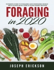 Foraging in 2020: The Ultimate Guide to Foraging and Preparing Edible Wild Plants With Over 50 Plant Based Recipes Cover Image