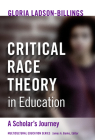 Critical Race Theory in Education: A Scholar's Journey (Multicultural Education) Cover Image