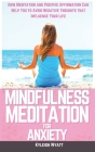 Mindfulness Meditation for Anxiety: How Meditation and Positive Affirmation Can Help You to Avoid Negative Thoughts that Influence Your Life Cover Image
