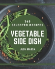 365 Selected Vegetable Side Dish Recipes: Not Just a Vegetable Side Dish Cookbook! Cover Image