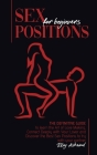 Sex Positions for Beginners: The Definitive Guide to Learn the Art of Love Making. Connect Deeply with Your Lover and Discover the Best Sex Positio Cover Image
