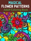 Magical Flower Patterns Adult Coloring Book: Magical Flower Cute Fantasy Scenes, and Beautiful Flower Designs for Relaxation. Cover Image