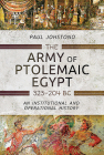 The Army of Ptolemaic Egypt 323 to 204 BC: An Institutional and Operational History Cover Image