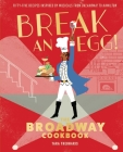 Break an Egg!: The Broadway Cookbook Cover Image