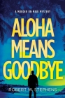 Aloha Means Goodbye: A Murder on Maui Mystery Cover Image