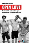 Open Love: The Complete Guide to Open Relationships, Polyamory, and More Cover Image