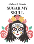 Sugar My Skull: Make-Up Charts to Design and Practice Day of the Dead Looks Cover Image