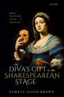 The Diva's Gift to the Shakespearean Stage: Agency, Theatricality, and the Innamorata Cover Image