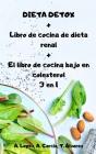 DIETA DETOX + Libro de cocina de dieta renal + El libro de cocina bajo en colesterol 3 en 1 Cover Image