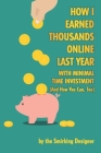 How I Earned Thousands Online Last Year With Minimal Time Investment (And How You Can, Too) Cover Image