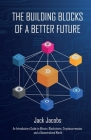 The Building Blocks of a Better Future: An Introductory Guide to Bitcoin, Blockchains, Cryptocurrencies, and a Decentralized World Cover Image