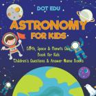 Astronomy for Kids - Earth, Space & Planets Quiz Book for Kids - Children's Questions & Answer Game Books Cover Image