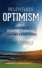 Relentless Optimism: How a Commitment to Positive Thinking Changes Everything Cover Image