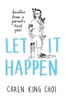 Let It Happen: Doodles from a Parent's First Year Cover Image