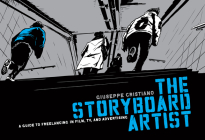 The Storyboard Artist: A Guide to Freelancing in Film, TV, and Advertising Cover Image