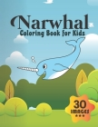 Narwhal Coloring Book for Kids: Coloring book for Boys, Toddlers, Girls, Preschoolers, Kids (Ages 4-6, 6-8, 8-12) Cover Image