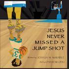 Jesus Never Missed a Jump Shot Cover Image