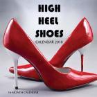 High Heel Shoes Calendar 2018: 16 Month Calendar Cover Image