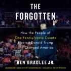 The Forgotten: How the People of One Pennsylvania County Elected Donald Trump and Changed America Cover Image