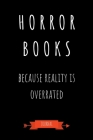 Horror Books Because Reality Is Overrated Journal: Book Lover Gifts - A Small Lined Notebook (Card Alternative) Cover Image