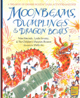 Moonbeams, Dumplings & Dragon Boats: A Treasury of Chinese Holiday Tales, Activities & Recipes Cover Image