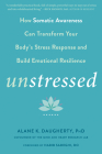 Unstressed: How Somatic Awareness Can Transform Your Body's Stress Response and Build Emotional Resilience Cover Image