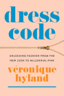 Dress Code: Unlocking Fashion from the New Look to Millennial Pink Cover Image