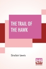 The Trail Of The Hawk: A Comedy Of The Seriousness Of Life Cover Image