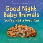 Good Night, Baby Animals You've Had a Busy Day: A Treasury of Six Original Stories Cover Image