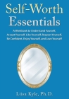 Self-Worth Essentials: A Workbook to Understand Yourself, Accept Yourself, Like Yourself, Respect Yourself, Be Confident, Enjoy Yourself, and Cover Image