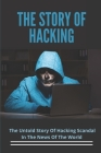 The Story Of Hacking: The Untold Story Of Hacking Scandal In The News Of The World: Ethical Hacking Truth Cover Image