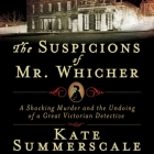 The Suspicions of Mr. Whicher Lib/E: Murder and the Undoing of a Great Victorian Detective Cover Image