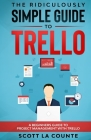The Ridiculously Simple Guide to Trello: A Beginners Guide to Project Management with Trello Cover Image
